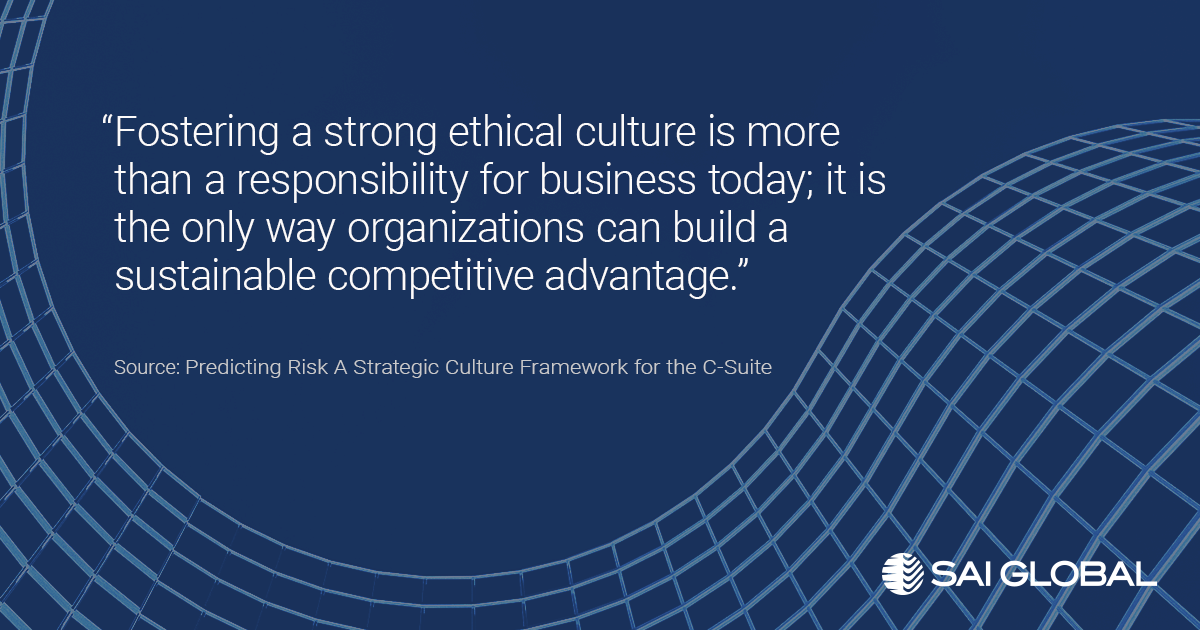 """Fostering a strong ethical culture is more than a responsibility for business today; it is the only way organizations can build a sustainable competitive advantage."""